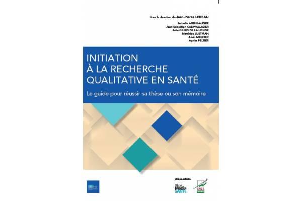 Initiation à la recherche qualitative en santé - Le guide pour réussir sa thèse ou son mémoire
